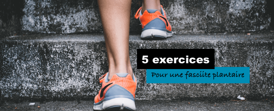 5 exercices pour une fasciite plantaire